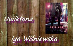 "[PATRONAT] ""Uwikłana"" Iga Wiśniewska"