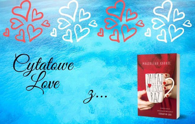 Cytatowe Love z… Zaufaj mi jeszcze raz Magdaleny Krauze