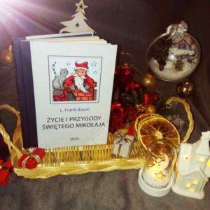 """[ChristmasBooks] """"Życie i przygody Świętego Mikołaja"""" Lyman Frank Baum"""