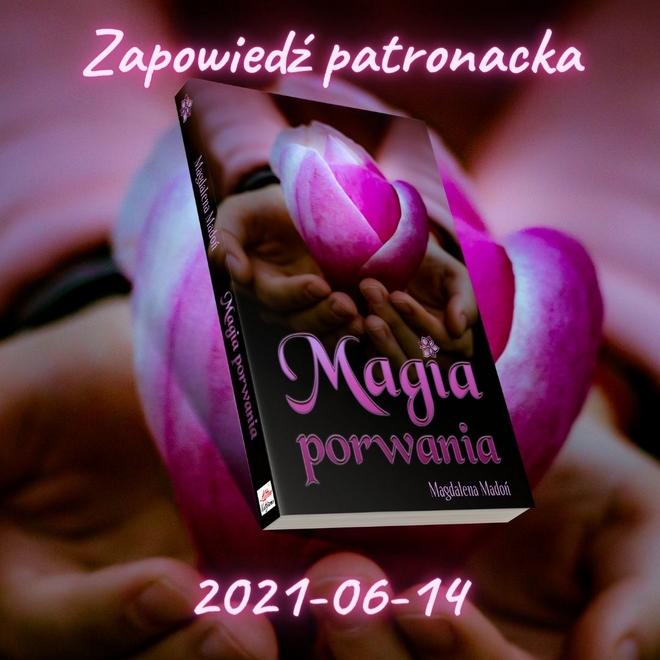Magia porwania Magdaleny Madoń [#zapowiedźpatronacka]